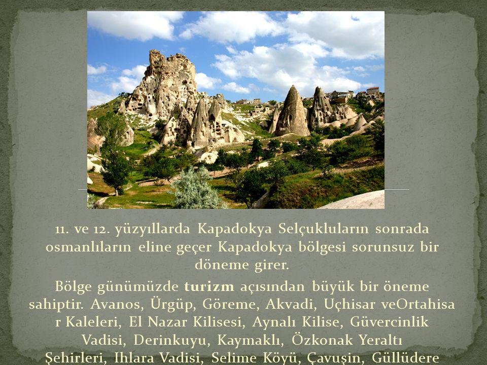 11. ve 12. yüzyıllarda Kapadokya Selçukluların sonrada osmanlıların eline geçer Kapadokya bölgesi sorunsuz bir döneme girer.