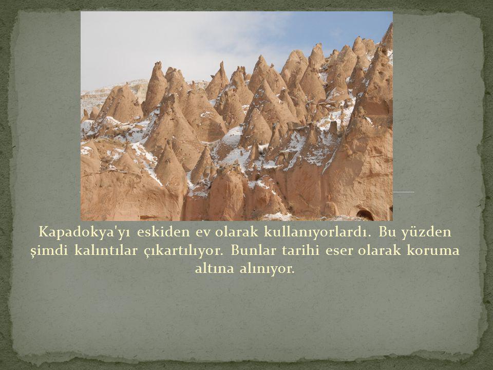 Kapadokya yı eskiden ev olarak kullanıyorlardı