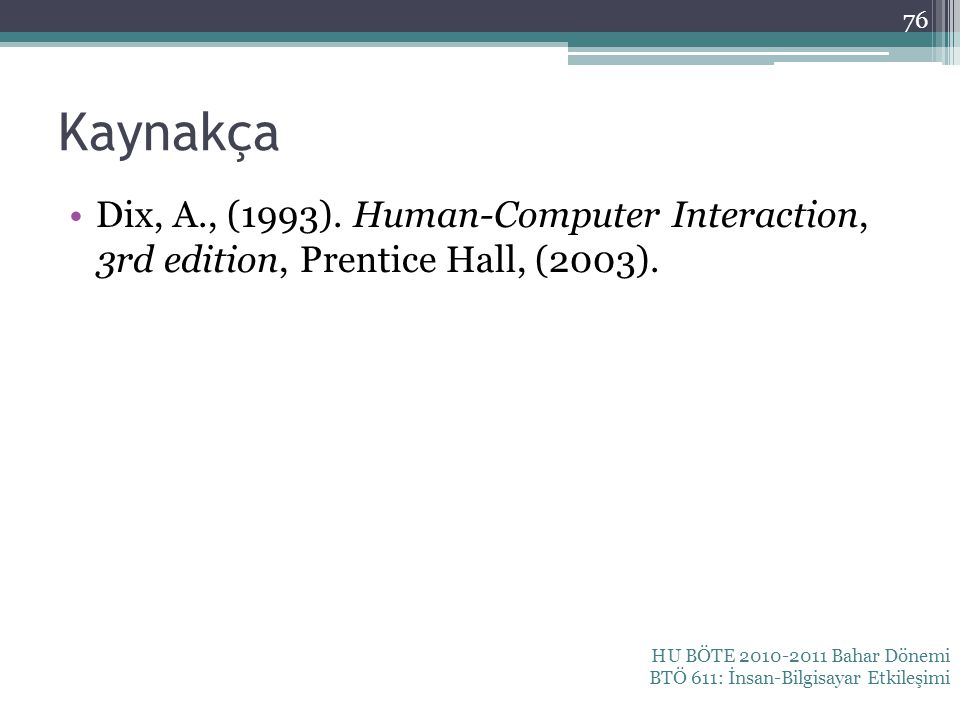 Kaynakça Dix, A., (1993). Human-Computer Interaction, 3rd edition, Prentice Hall, (2003).