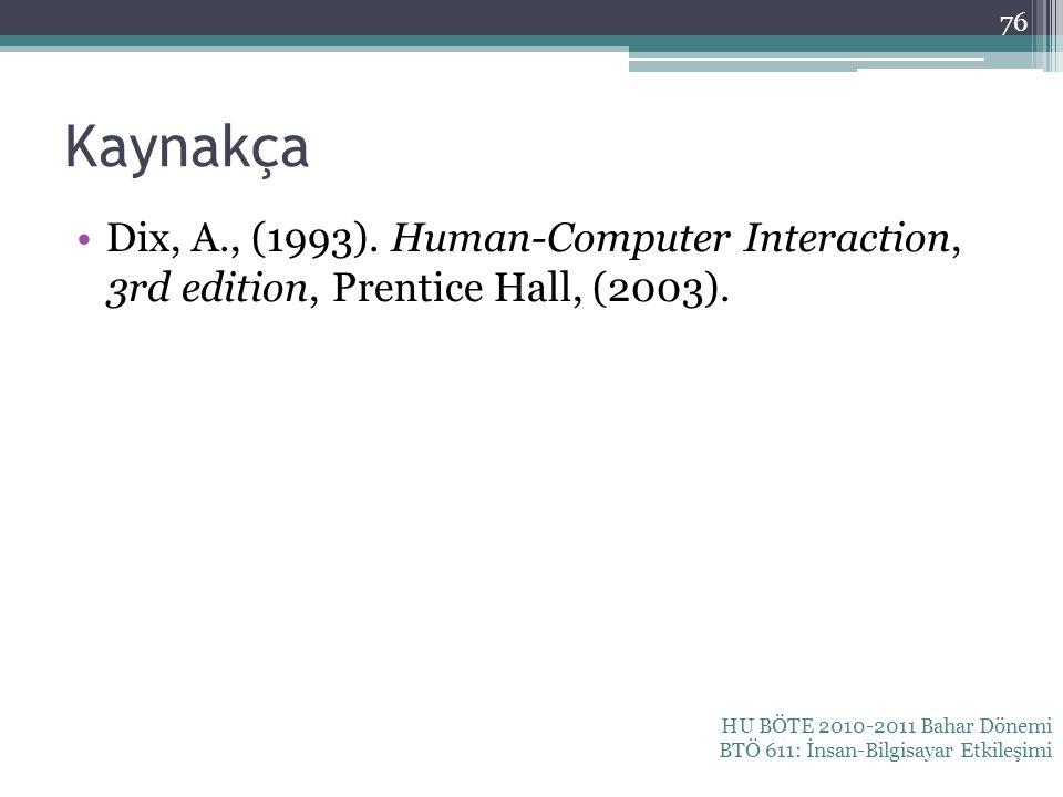 Kaynakça Dix, A., (1993). Human-Computer Interaction, 3rd edition, Prentice Hall, (2003).