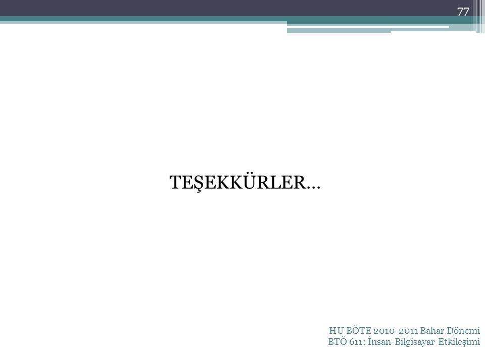 TEŞEKKÜRLER… HU BÖTE 2010-2011 Bahar Dönemi BTÖ 611: İnsan-Bilgisayar Etkileşimi