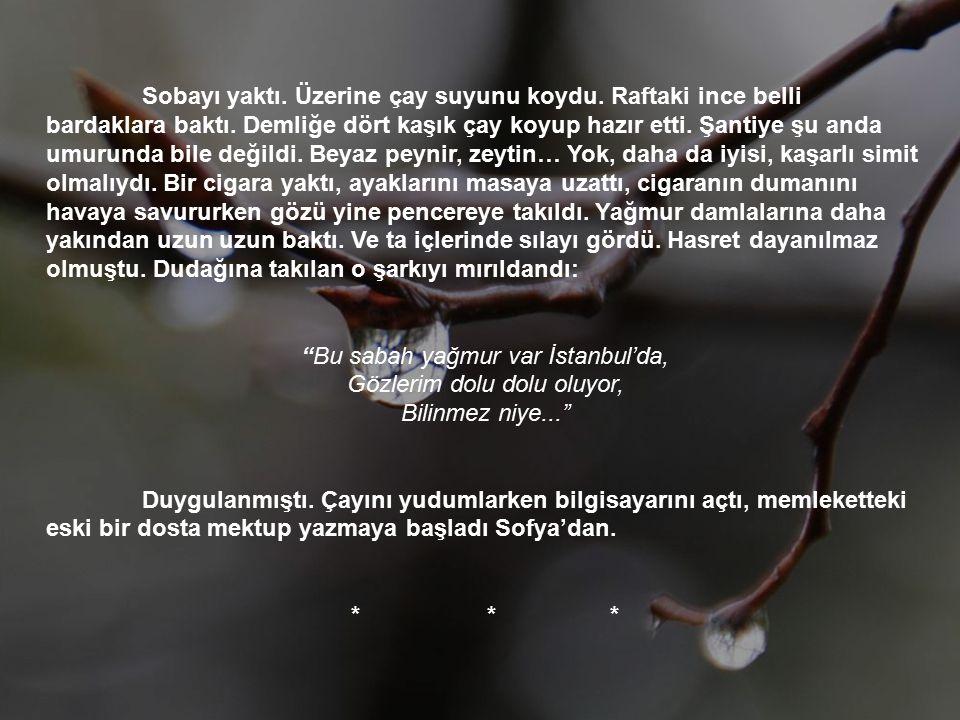Bu sabah yağmur var İstanbul'da, Gözlerim dolu dolu oluyor,