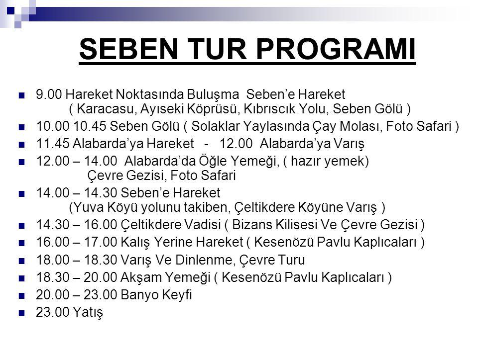 SEBEN TUR PROGRAMI 9.00 Hareket Noktasında Buluşma Seben'e Hareket ( Karacasu, Ayıseki Köprüsü, Kıbrıscık Yolu, Seben Gölü )