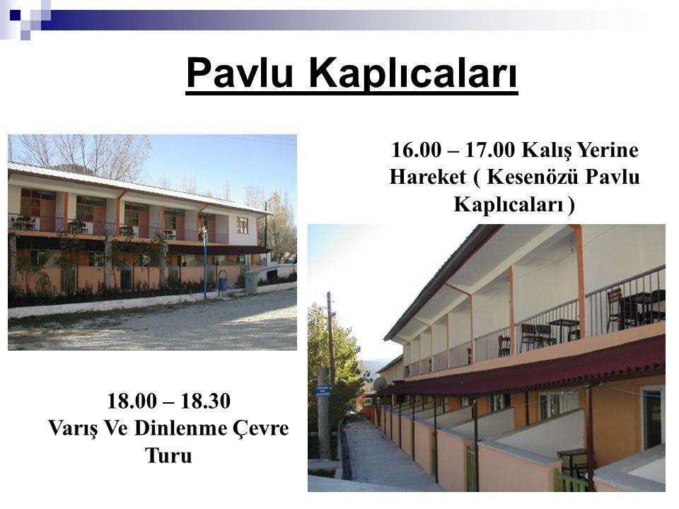 Pavlu Kaplıcaları 16.00 – 17.00 Kalış Yerine Hareket ( Kesenözü Pavlu Kaplıcaları ) 18.00 – 18.30.