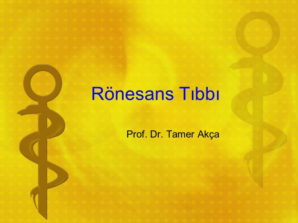 Rönesans Tıbbı Prof. Dr. Tamer Akça