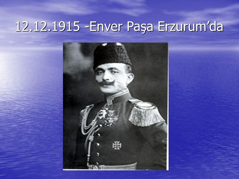 12.12.1915 -Enver Paşa Erzurum'da