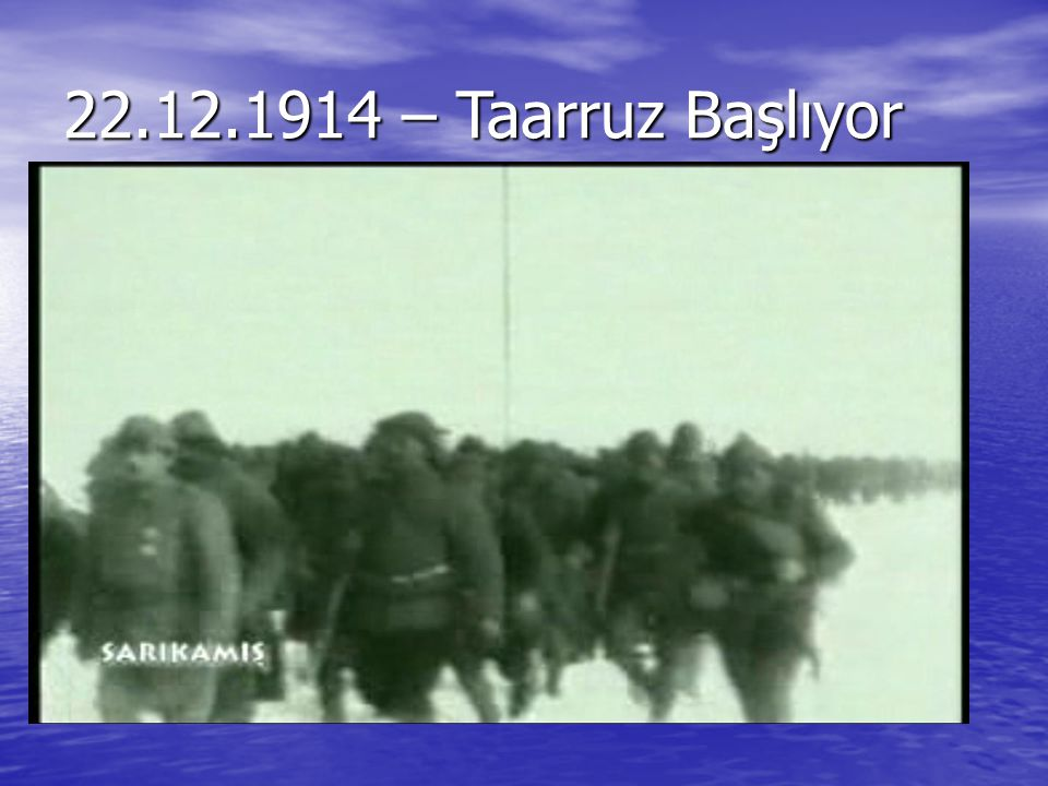 22.12.1914 – Taarruz Başlıyor