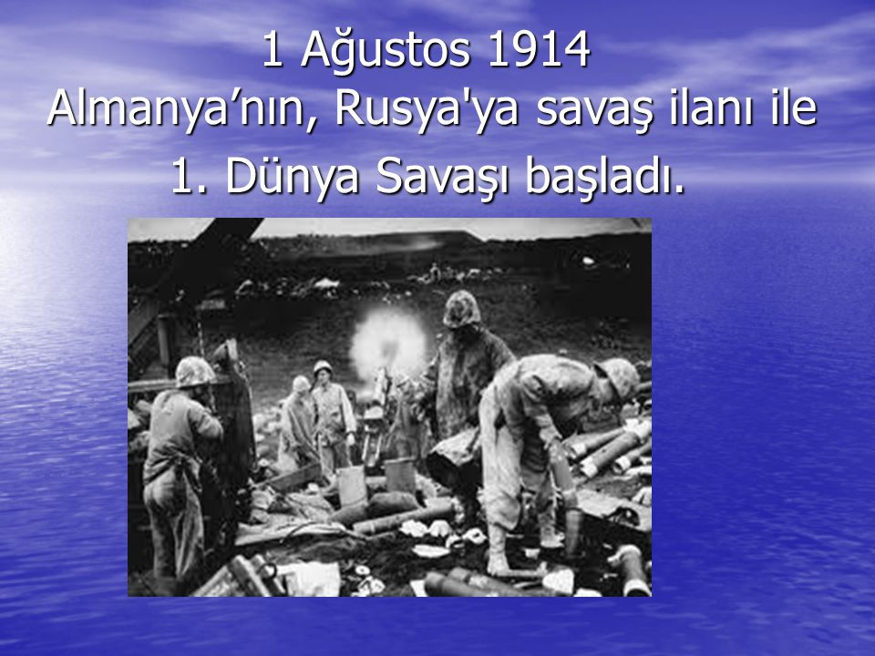 1 Ağustos 1914 Almanya'nın, Rusya ya savaş ilanı ile 1