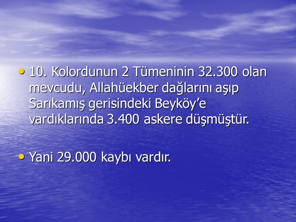 10. Kolordunun 2 Tümeninin 32.300 olan mevcudu, Allahüekber dağlarını aşıp Sarıkamış gerisindeki Beyköy'e vardıklarında 3.400 askere düşmüştür.