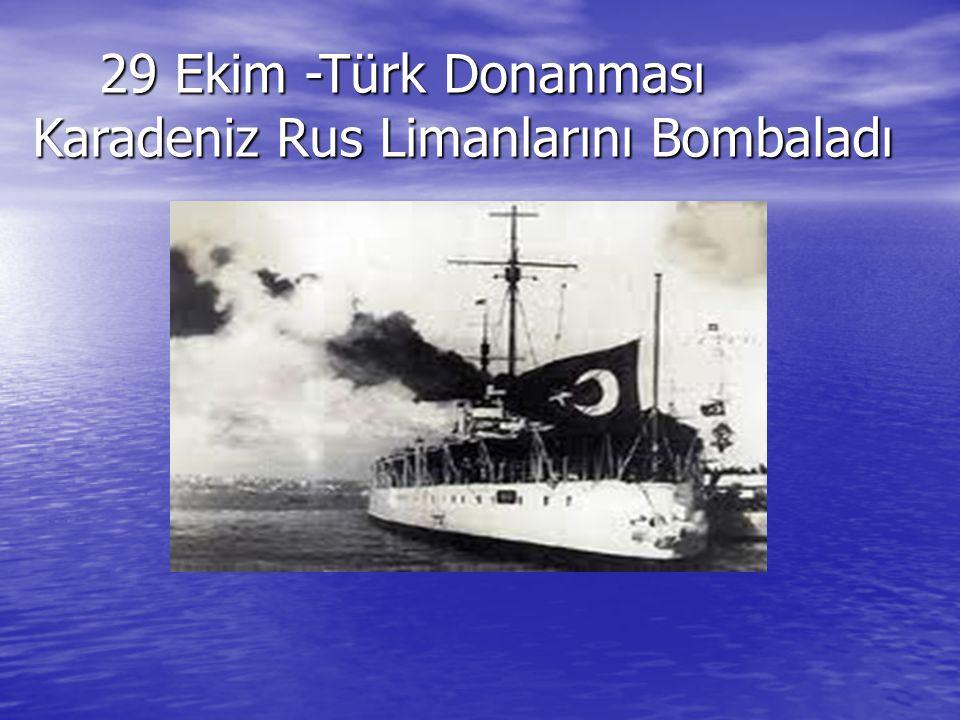 29 Ekim -Türk Donanması Karadeniz Rus Limanlarını Bombaladı