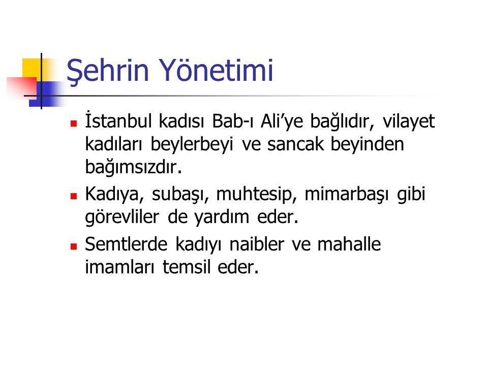 Şehrin Yönetimi İstanbul kadısı Bab-ı Ali'ye bağlıdır, vilayet kadıları beylerbeyi ve sancak beyinden bağımsızdır.