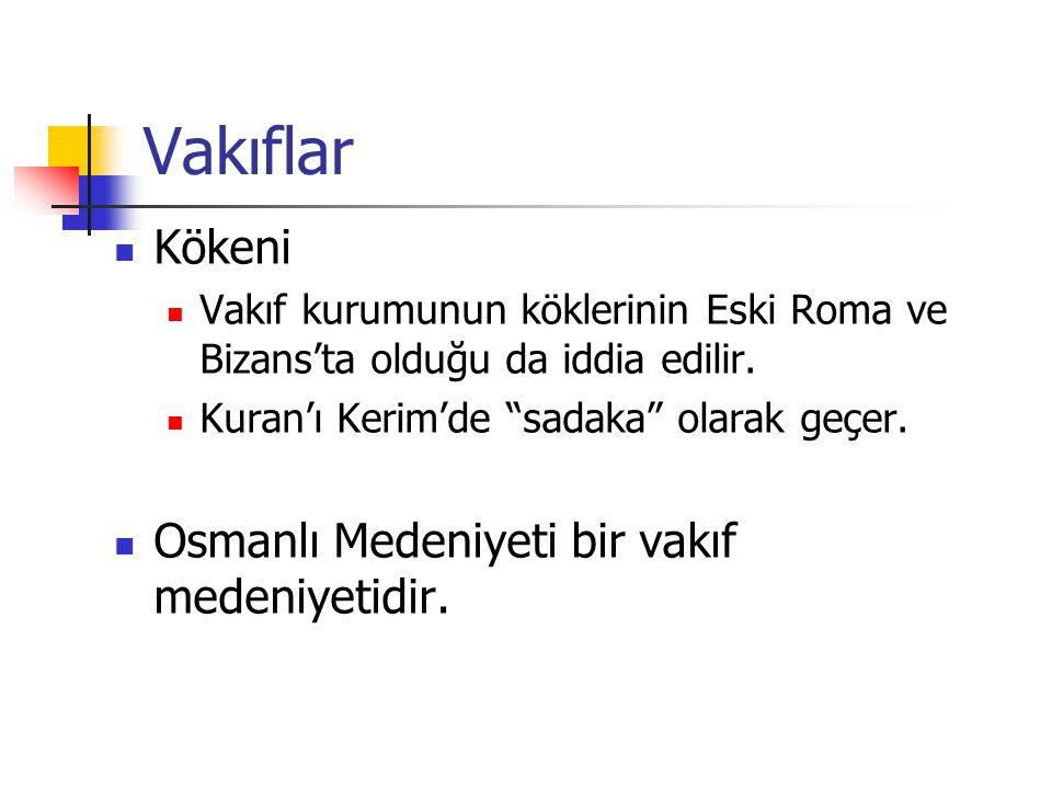 Vakıflar Kökeni Osmanlı Medeniyeti bir vakıf medeniyetidir.