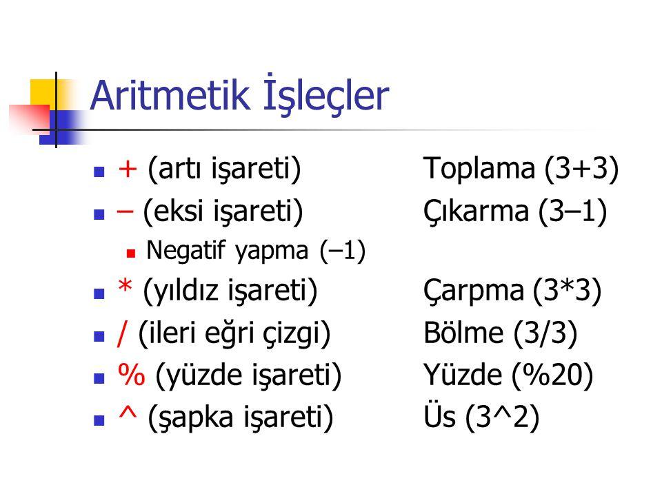 Aritmetik İşleçler + (artı işareti) Toplama (3+3)
