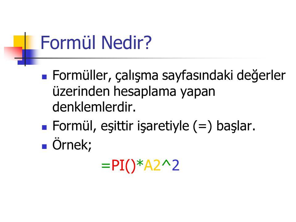 Formül Nedir Formüller, çalışma sayfasındaki değerler üzerinden hesaplama yapan denklemlerdir. Formül, eşittir işaretiyle (=) başlar.