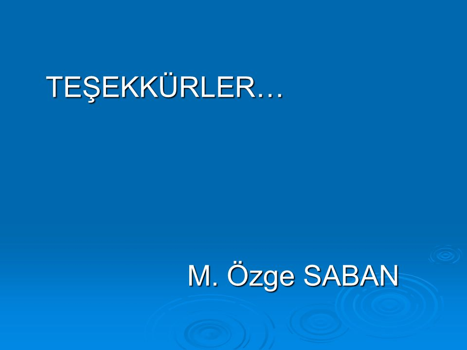 TEŞEKKÜRLER… M. Özge SABAN