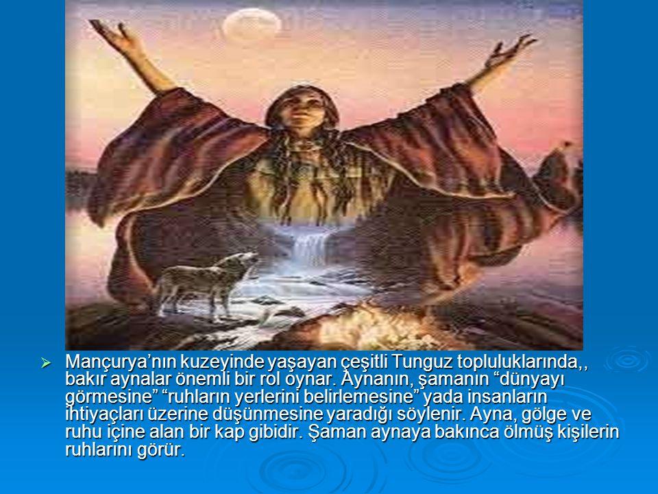 Mançurya'nın kuzeyinde yaşayan çeşitli Tunguz topluluklarında,, bakır aynalar önemli bir rol oynar.
