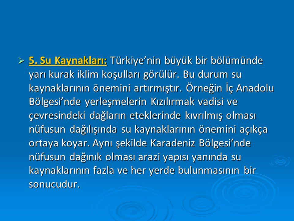 5. Su Kaynakları: Türkiye'nin büyük bir bölümünde yarı kurak iklim koşulları görülür.