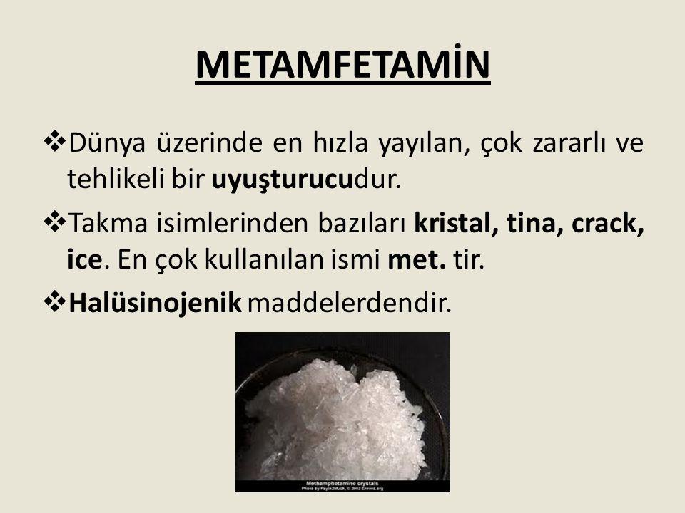 METAMFETAMİN Dünya üzerinde en hızla yayılan, çok zararlı ve tehlikeli bir uyuşturucudur.
