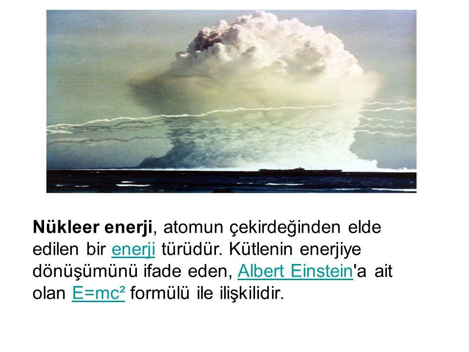 Nükleer enerji, atomun çekirdeğinden elde edilen bir enerji türüdür