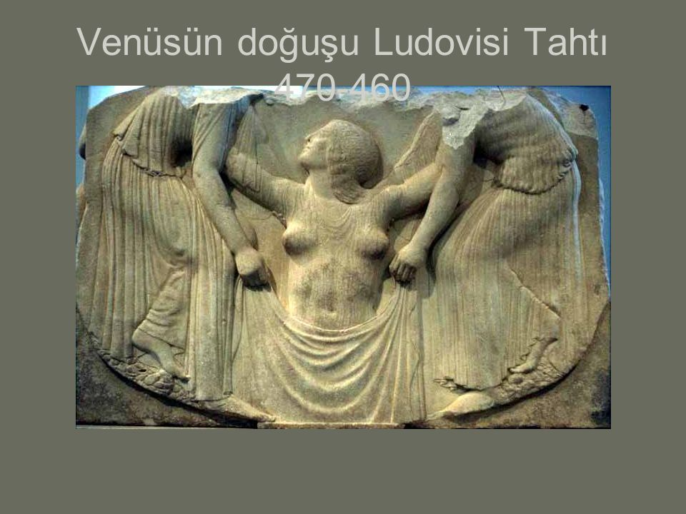 Venüsün doğuşu Ludovisi Tahtı 470-460