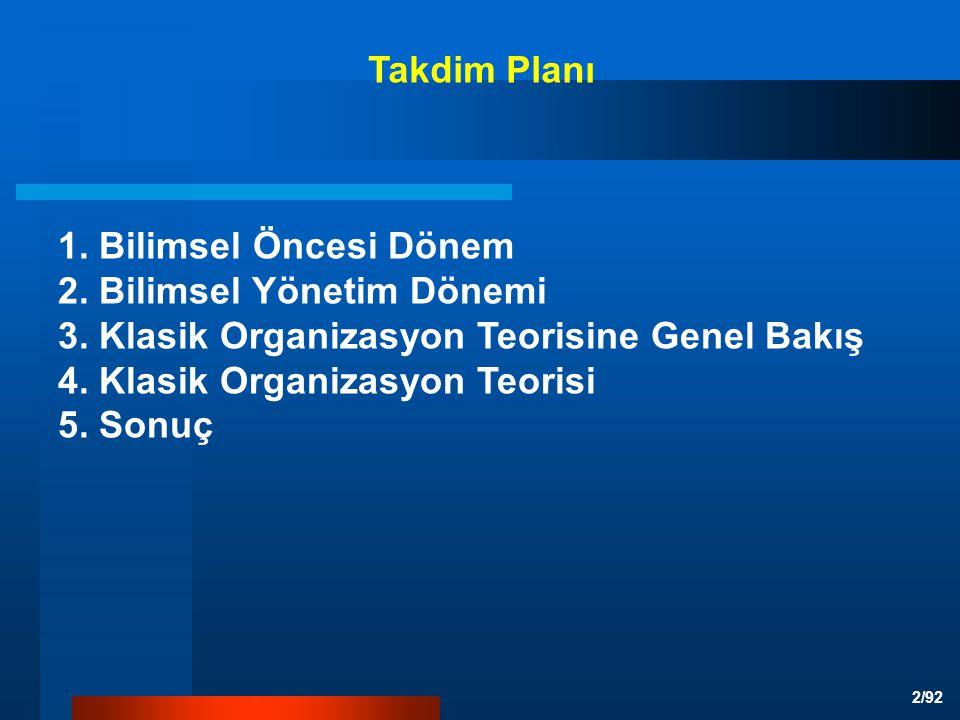 Takdim Planı 1. Bilimsel Öncesi Dönem. 2. Bilimsel Yönetim Dönemi. 3. Klasik Organizasyon Teorisine Genel Bakış.