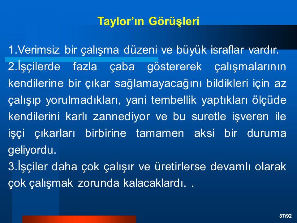 Taylor'ın Görüşleri 1.Verimsiz bir çalışma düzeni ve büyük israflar vardır.