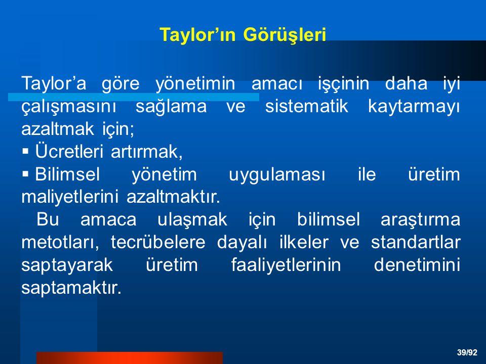 Taylor'ın Görüşleri Taylor'a göre yönetimin amacı işçinin daha iyi çalışmasını sağlama ve sistematik kaytarmayı azaltmak için;