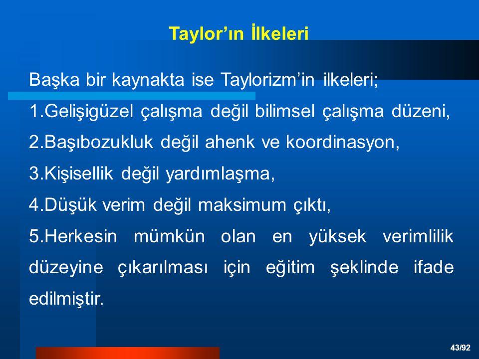 Taylor'ın İlkeleri Başka bir kaynakta ise Taylorizm'in ilkeleri; 1.Gelişigüzel çalışma değil bilimsel çalışma düzeni,