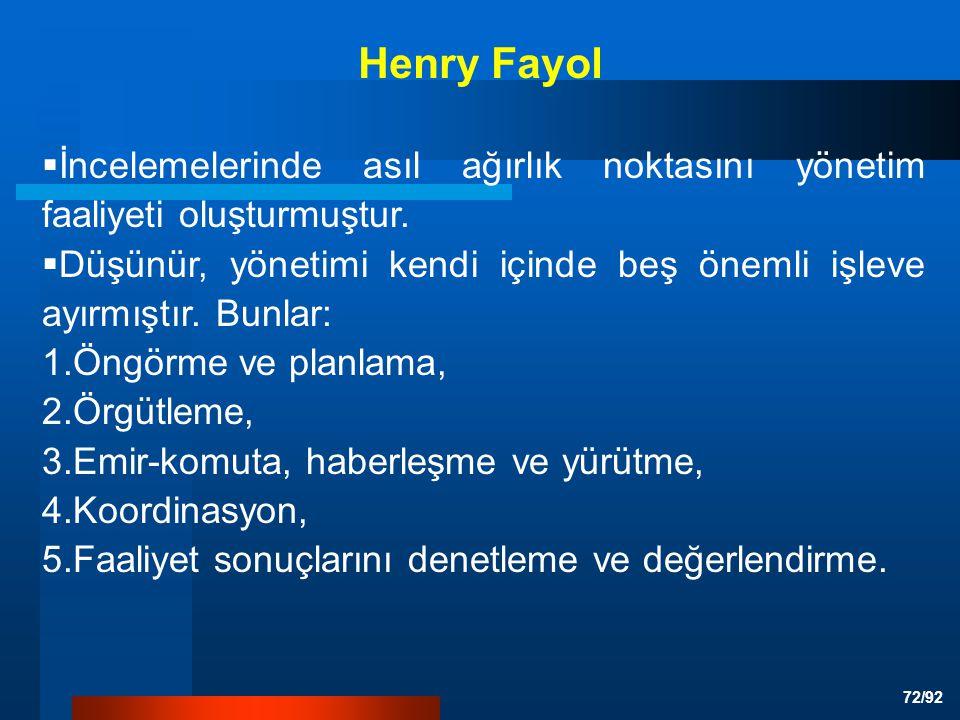 Henry Fayol İncelemelerinde asıl ağırlık noktasını yönetim faaliyeti oluşturmuştur.