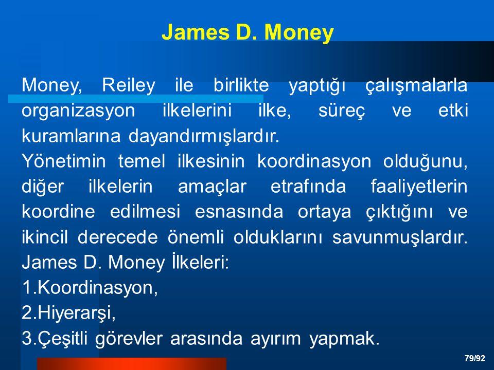 James D. Money Money, Reiley ile birlikte yaptığı çalışmalarla organizasyon ilkelerini ilke, süreç ve etki kuramlarına dayandırmışlardır.