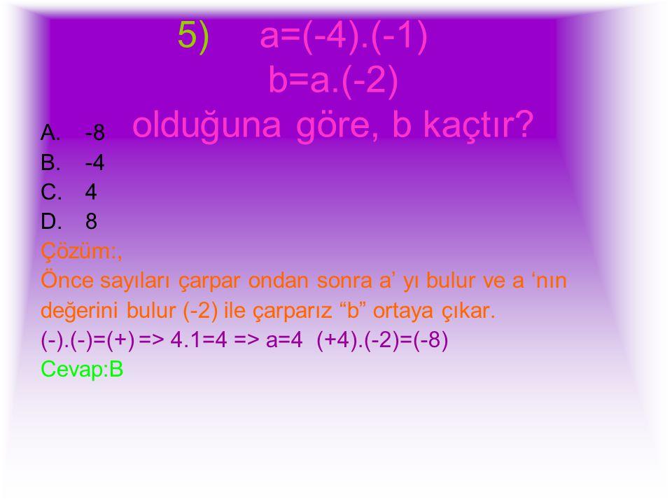 a=(-4).(-1) b=a.(-2) olduğuna göre, b kaçtır