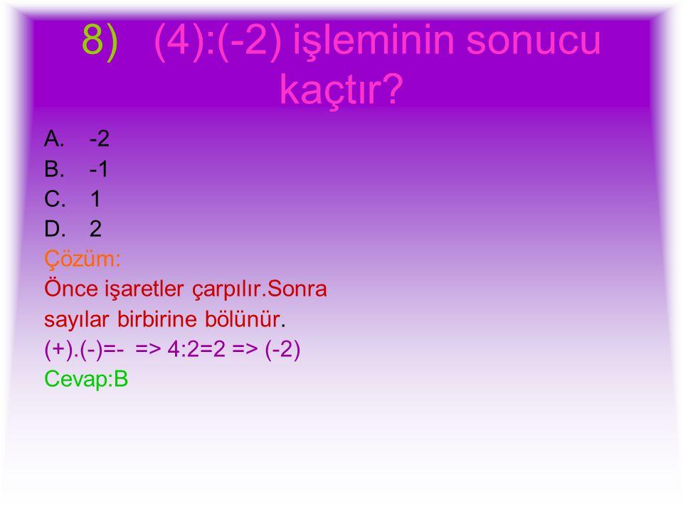 8) (4):(-2) işleminin sonucu kaçtır