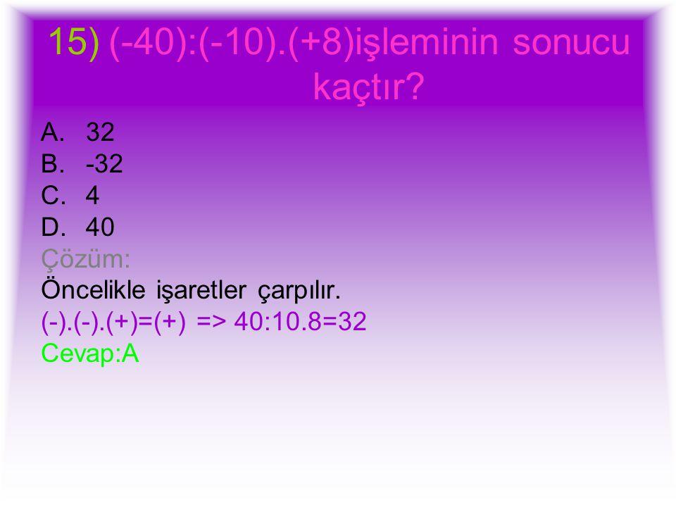 (-40):(-10).(+8)işleminin sonucu kaçtır
