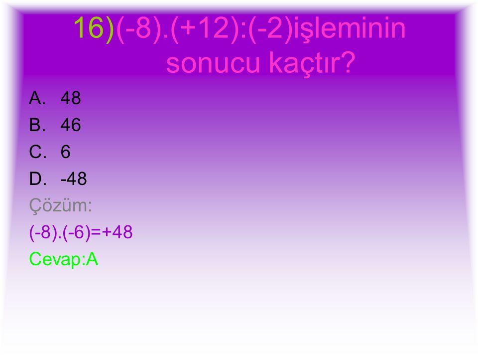 (-8).(+12):(-2)işleminin sonucu kaçtır