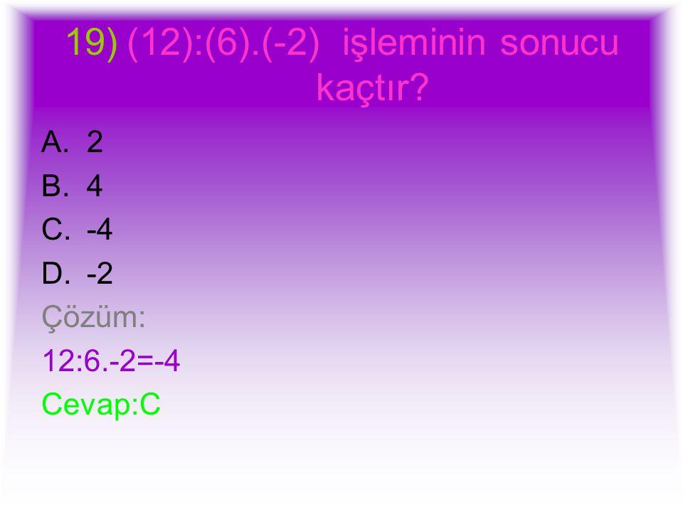 (12):(6).(-2) işleminin sonucu kaçtır