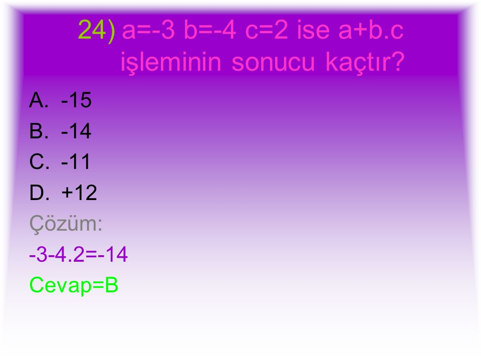 a=-3 b=-4 c=2 ise a+b.c işleminin sonucu kaçtır