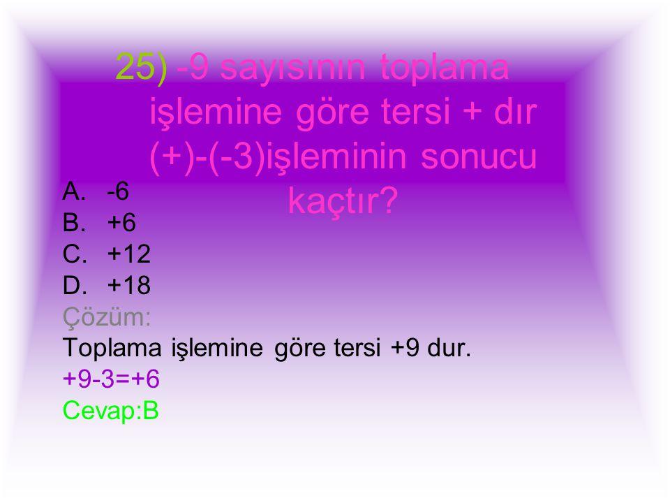 -9 sayısının toplama işlemine göre tersi + dır (+)-(-3)işleminin sonucu kaçtır