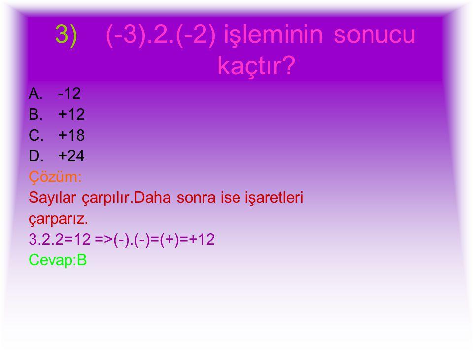 (-3).2.(-2) işleminin sonucu kaçtır