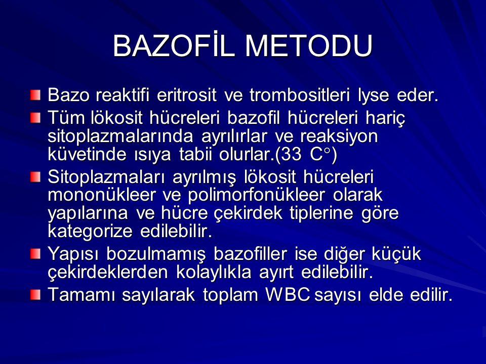 BAZOFİL METODU Bazo reaktifi eritrosit ve trombositleri lyse eder.