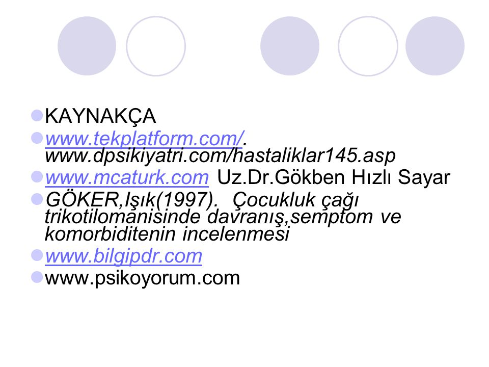 KAYNAKÇA. www.tekplatform.com/. www.dpsikiyatri.com/hastaliklar145.asp. www.mcaturk.com Uz.Dr.Gökben Hızlı Sayar.