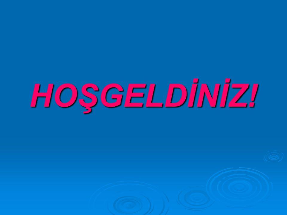 HOŞGELDİNİZ!