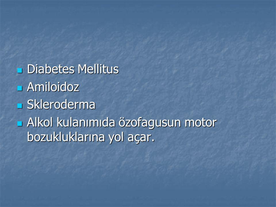 Diabetes Mellitus Amiloidoz Skleroderma Alkol kulanımıda özofagusun motor bozukluklarına yol açar.