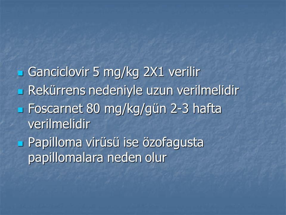 Ganciclovir 5 mg/kg 2X1 verilir