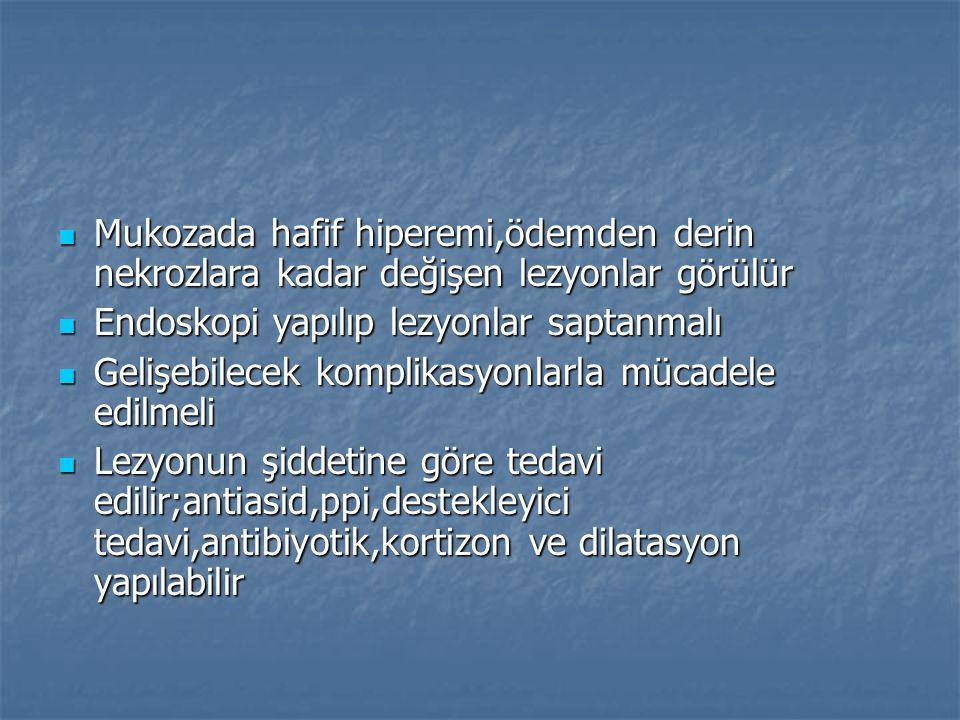 Mukozada hafif hiperemi,ödemden derin nekrozlara kadar değişen lezyonlar görülür