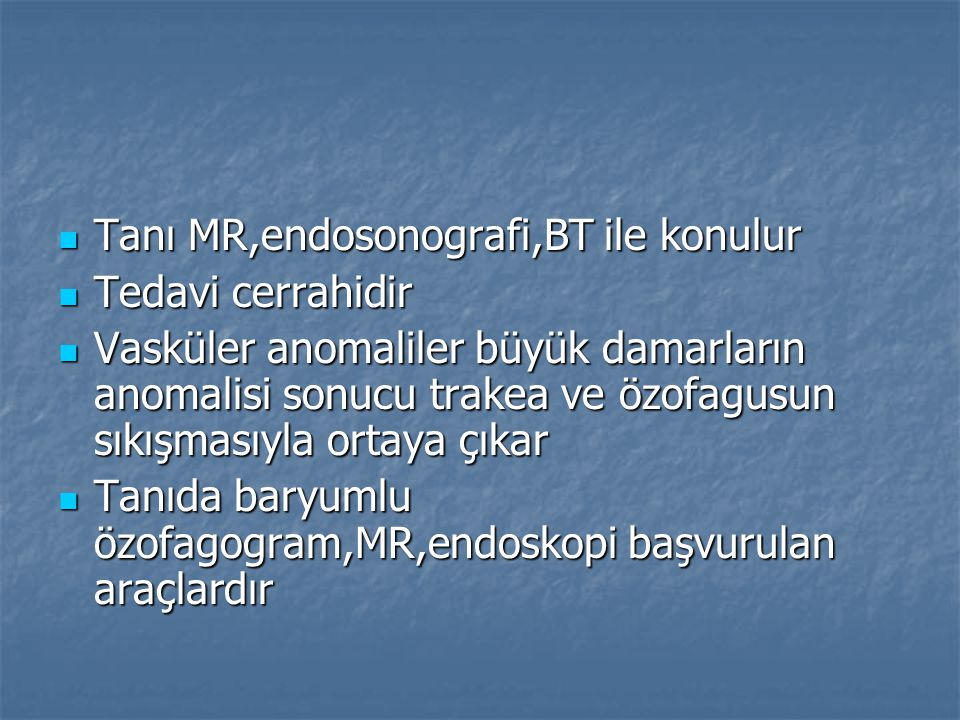 Tanı MR,endosonografi,BT ile konulur