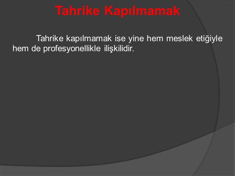 Tahrike Kapılmamak Tahrike kapılmamak ise yine hem meslek etiğiyle hem de profesyonellikle ilişkilidir.