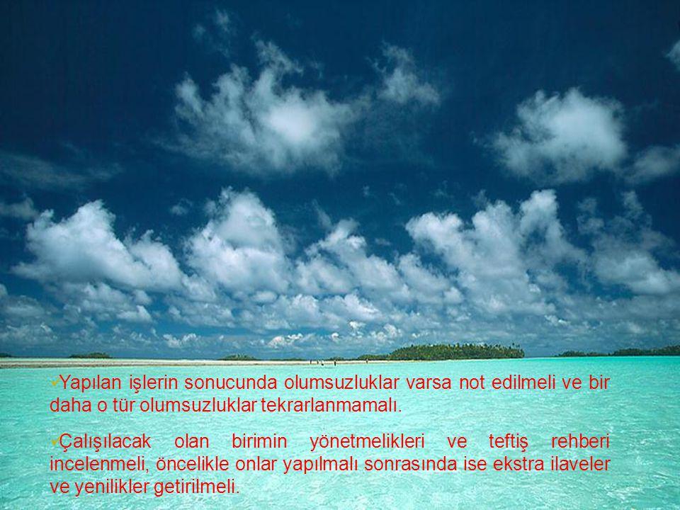 Yapılan işlerin sonucunda olumsuzluklar varsa not edilmeli ve bir daha o tür olumsuzluklar tekrarlanmamalı.