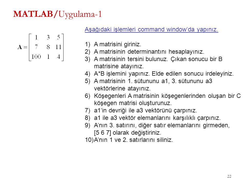 MATLAB/Uygulama-1 Aşağıdaki işlemleri command window'da yapınız.