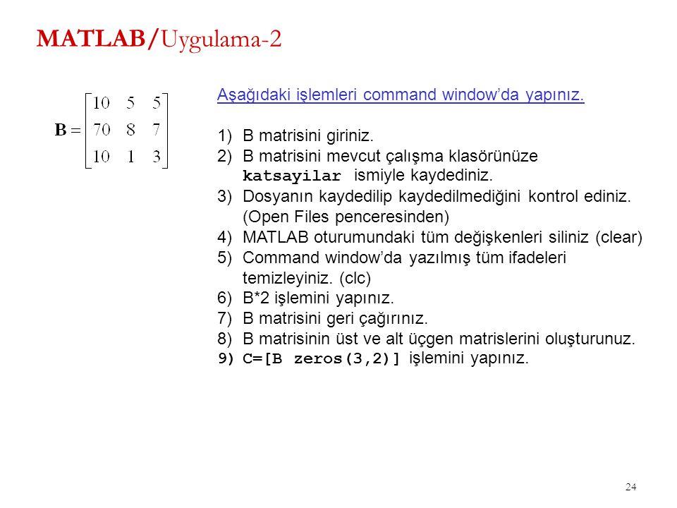 MATLAB/Uygulama-2 Aşağıdaki işlemleri command window'da yapınız.