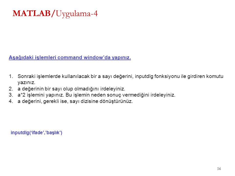 MATLAB/Uygulama-4 Aşağıdaki işlemleri command window'da yapınız.